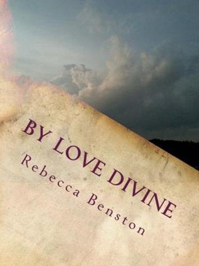 By Love Divine by Rebecca Benston
