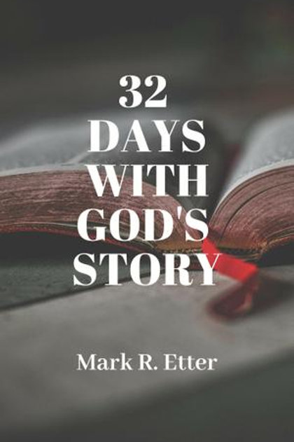 32 Days with God's Story by Mark R. Etter