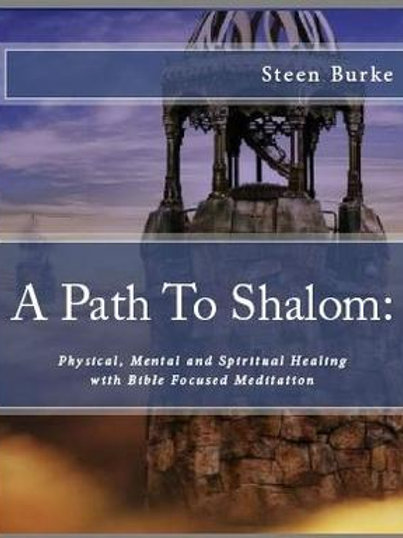 A Path to Shalom: Reaching Physical, Mental and Spiritual Wholeness with Bible
