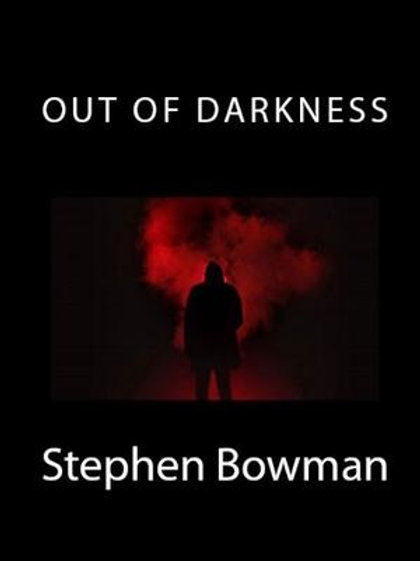 Out of Darkness by Stephen Bowman