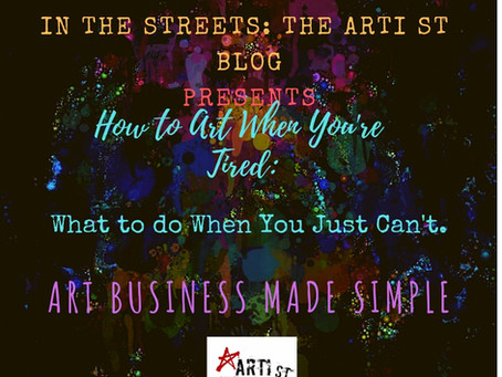 How to Art When You're Tired: What to do When You Just Can't.