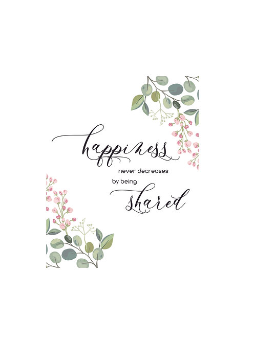 Happiness - Never Decreases by Being Shared - Inspirational Art, Quote