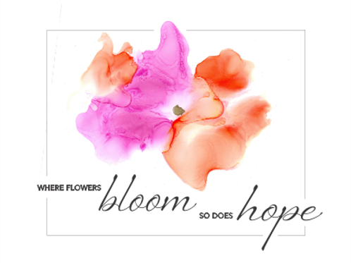 Where Flowers Bloom, So Does Hope - Inspirational Art, Quote
