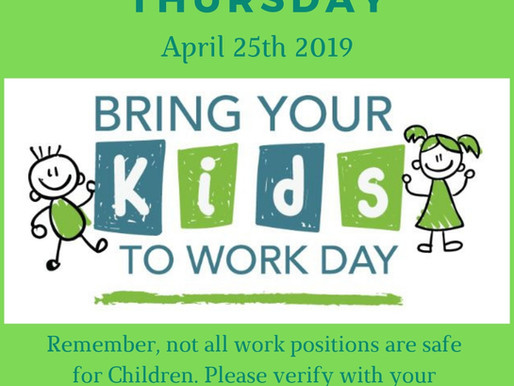 We are Excited for the Upcoming Bring Your Kids To Work Day! April 25th!
