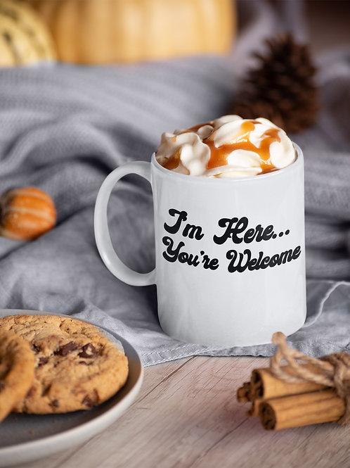 I'm Here, You're Welcome Mug
