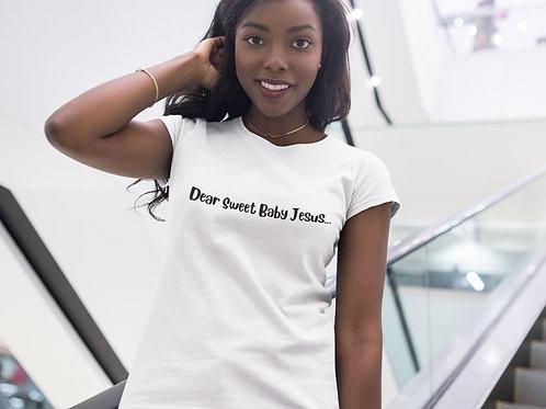 Dear Sweet Baby Jesus T-Shirt