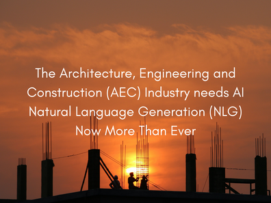 The Architecture, Engineering and Construction (AEC) Industry needs AI NLG now more than ever
