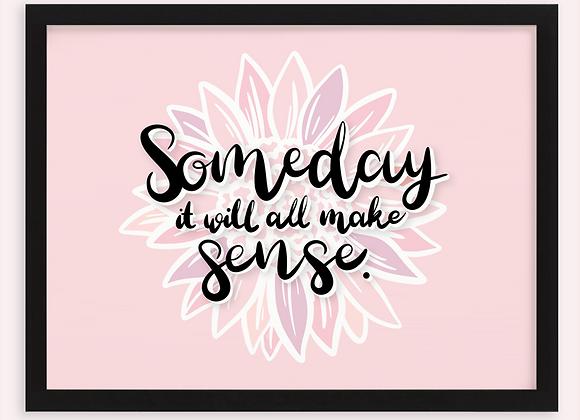 Someday it will all make sense Print