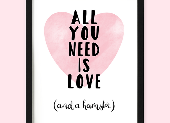 All you need is love and a hamster print, hamster gift for hamster owner