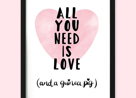All you need is love and a guinea pig print, guinea pig gift for guinea pig owner