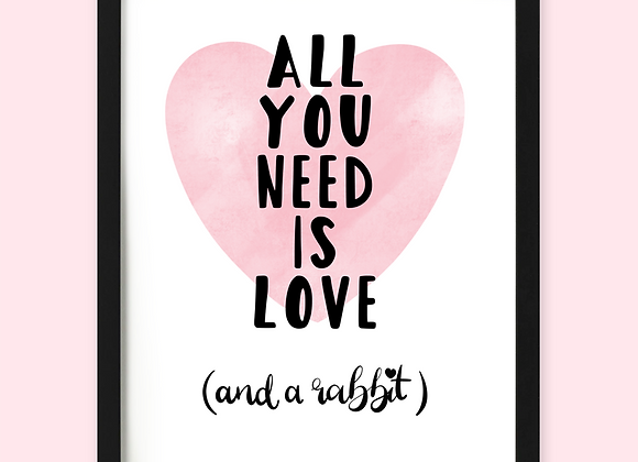 All you need is love and a rabbit print, rabbit gift for rabbit owner