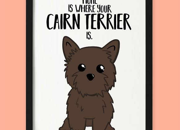 Home is where cairn terrier print, cairn terrier gift for dog owner