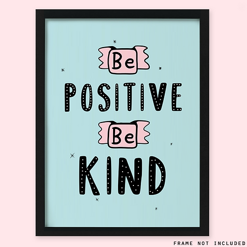 Be Positive Be Kind Print