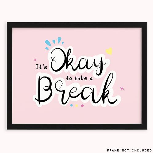 It's Okay To Take A Break Print