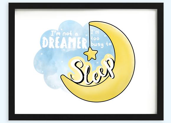 Not A Dreamer Print