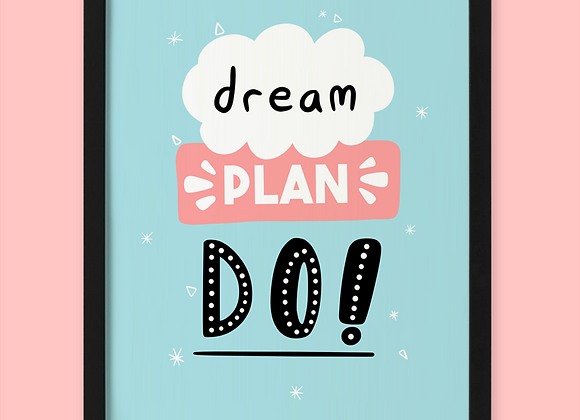 Dream Plan Do Print