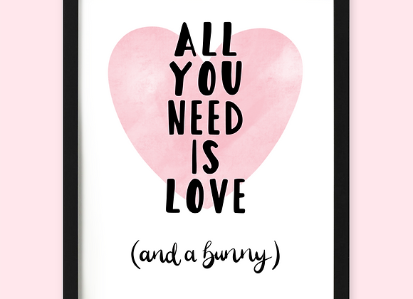 All you need is love and a bunny print, bunny gift for bunny owner