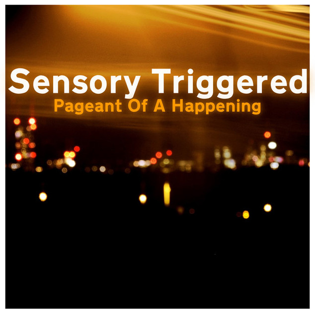 Sensory Triggered - Pageant of A Happening