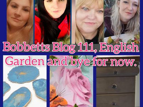 Bobbett's Blog No 111, English Garden and bye for now.