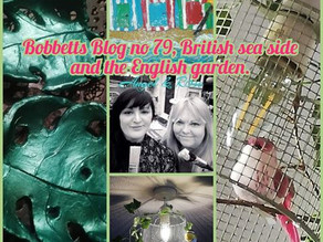 Bobbett's Blog no 79, British seaside and theEnglish garden.