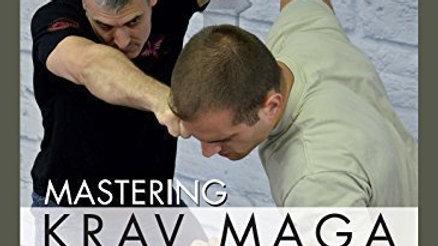 Mastering Krav Maga: Defending the 12 Most Common Unarmed Attacks Volume IV