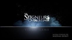 LES SEIGNEURS D'OUTRE MONDE (Le jeu vidéo)