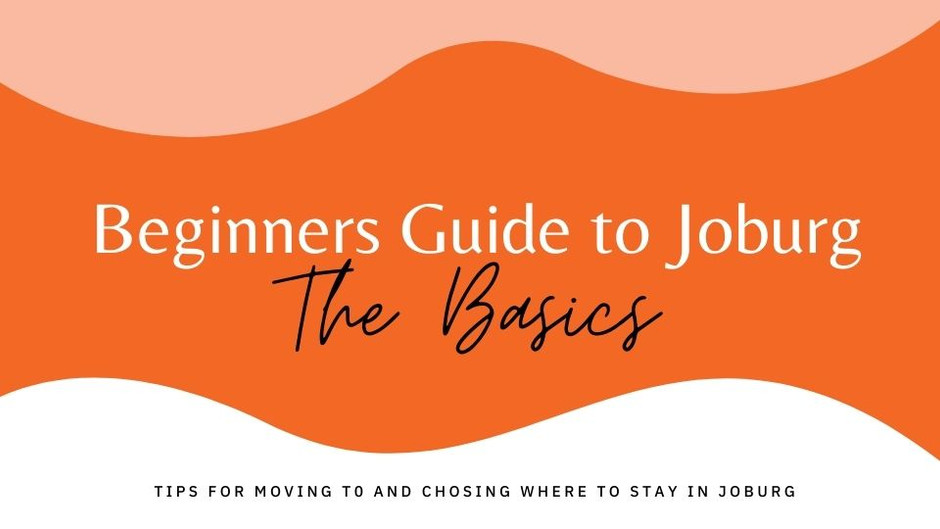 Beginners Guide to Joburg: The Basics