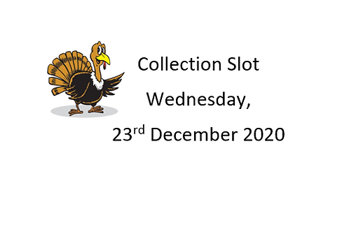 Collection Slot - Wednesday 23rd December 2020