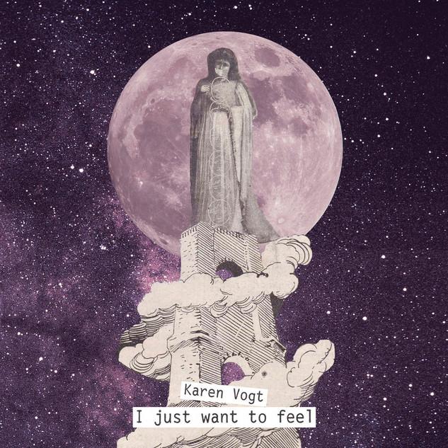 Karen Vogt: I Just Want To Feel