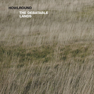 Howlround: The Debatable Lands