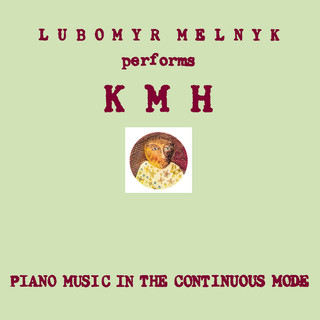 Lubomyr Melnyk: KMH - Piano Music in the Continuous Mode