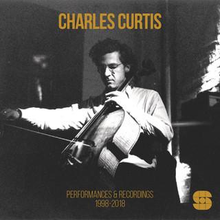 Charles Curtis: Performances & Recordings 1998-2018