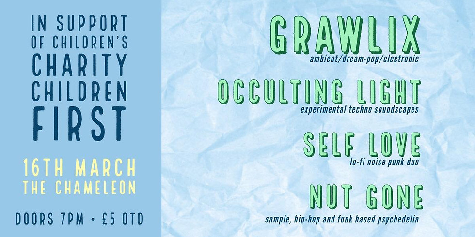 CHILDHOOD FIRST CHARITY GIG - GRAWLIX // OCCULTING LIGHT // SELF LOVE // NUT GONE