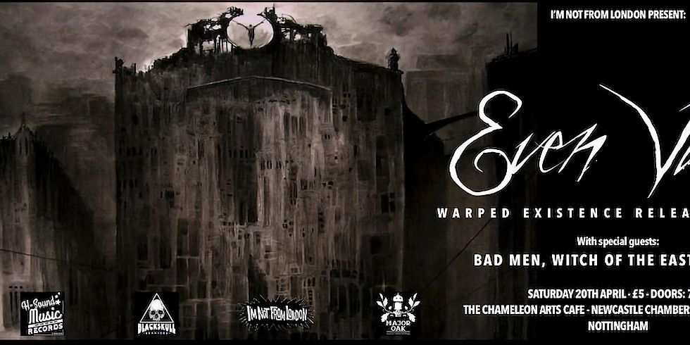 EVEN VAST - WARPED EXISTENCE RELEASE PARTY // T.O.W.E.R.S // WITCH OF THE EAST // BAD MEN
