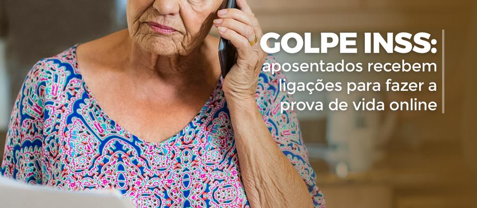 GOLPE INSS: aposentados recebem ligaçõespara fazer a prova de vida online.