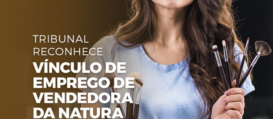 TRIBUNAL RECONHECE VÍNCULO DE EMPREGO DE VENDEDORA DA NATURA