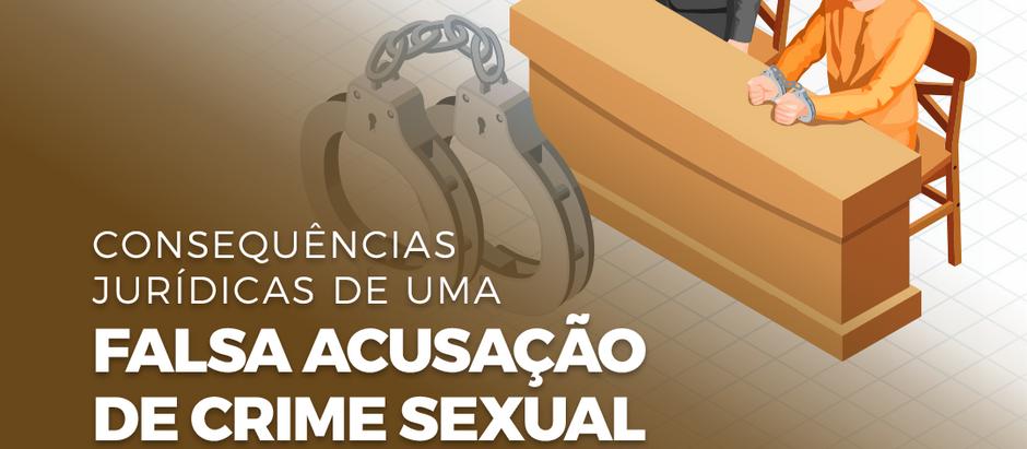 CONSEQUÊNCIAS JURÍDICAS DE UMA FALSA ACUSAÇÃO DE CRIME SEXUAL