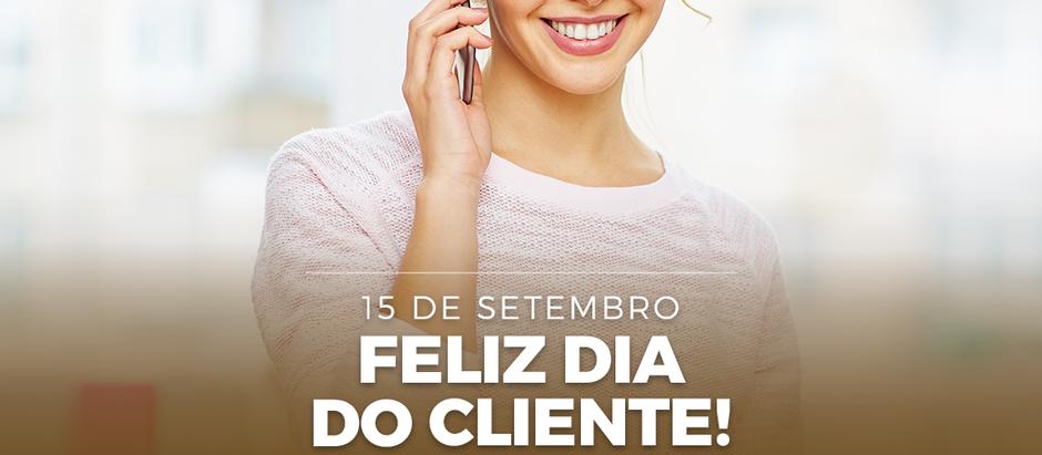 15 DE SETEMBRO: FELIZ DIA DO CLIENTE!