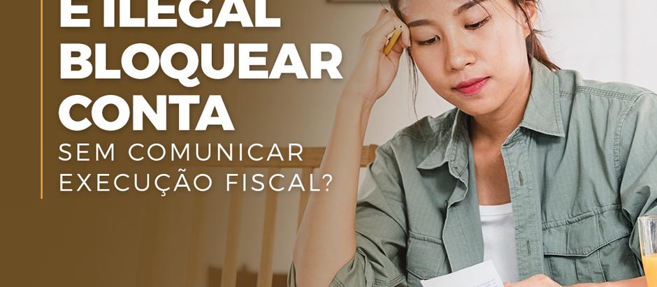 É ilegal bloquear conta sem comunicar execução fiscal?