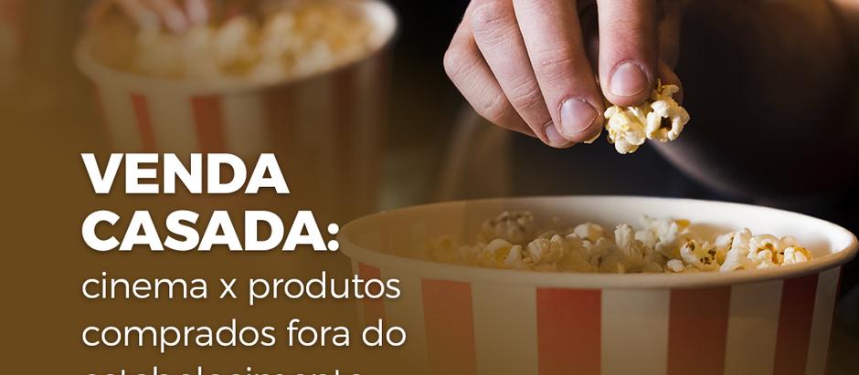 VENDA CASADA: Cinema x produtos comprados fora do estabelecimento