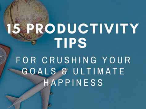 15 Productivity Tips for Crushing Your Goals & Ultimate Happiness