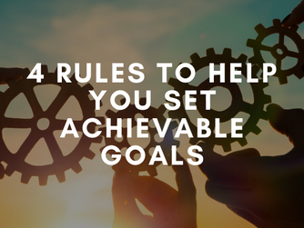Four Rules To Help You Set Achievable Goals