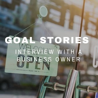 Goal Stories | Interview with a Business Owner