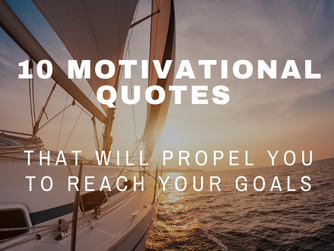 10 Motivational Quotes that will Propel You to Reach Your Goals