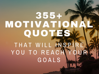 The Ultimate List of Motivational Quotes: 355+ Quotes that will Inspire You to Reach Your Goals