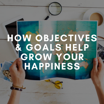 How Objectives and Goals Grow Your Happiness