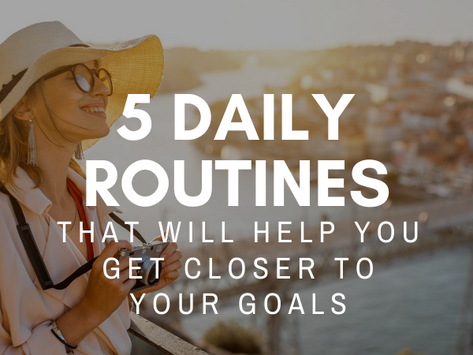 5 Daily Routines That Will Help You Get Closer to Your Goals