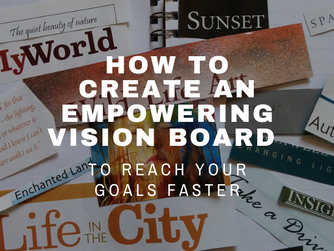 How to Create an Empowering Vision Board to Reach Your Goals Faster