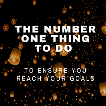 The Number One Thing to Do to Ensure You Reach Your Goals