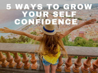 5 Ways to Grow Your Self Confidence